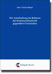 Die Amtshaftung im Rahmen der Kommunalaufsicht gegenüber Gemeinden,: Marc Ulrich Mitzel