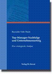 Top-Manager-Nachfolge und Unternehmenserfolg, Eine strategische Analyse: Reynaldo Valle Thiele