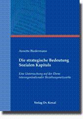 Die strategische Bedeutung Sozialen Kapitals, Eine Untersuchung auf der Ebene interorganisationaler...