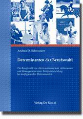 Determinanten der Berufswahl, Die Berufswahl von Abiturientinnen und Abiturienten und Konsequenzen ...