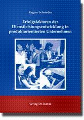Erfolgsfaktoren der Dienstleistungsentwicklung in produktorientierten Unternehmen,: Regine Schroeder