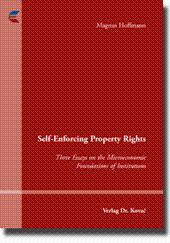 Self-Enforcing Property Rights, Three Essays on the Microeconomic Foundations of Institutions: ...