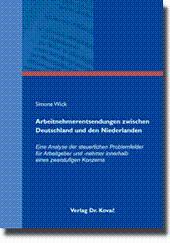 Arbeitnehmerentsendungen zwischen Deutschland und den Niederlanden, Eine Analyse der steuerlichen ...