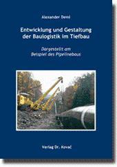 Entwicklung und Gestaltung der Baulogistik im Tiefbau, Dargestellt am Beispiel des Pipelinebaus: ...