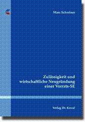 Zulässigkeit und wirtschaftliche Neugründung einer Vorrats-SE,: Marc Schreiner