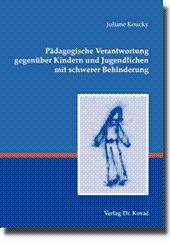 Pädagogische Verantwortung gegenüber Kindern und Jugendlichen mit schwerer Behinderung,: Juliane ...
