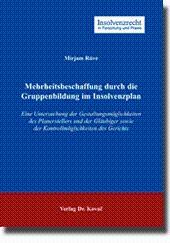Mehrheitsbeschaffung durch die Gruppenbildung im Insolvenzplan, Eine Untersuchung der GestaltungsmÃ...