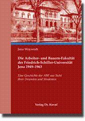 Die Arbeiter- und Bauern-Fakultät der Friedrich-Schiller-Universität Jena 1949-1963, Eine ...