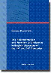 The Representation and Function of Christmas in English Literature of the 19th and 20th Centuries,:...