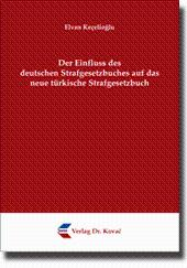 Der Einfluss des deutschen Strafgesetzbuches auf das neue türkische Strafgesetzbuch,: Elvan ...