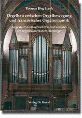Orgelbau zwischen Orgelbewegung und französischer Orgelromantik, dargestellt: Thomas Jörg Frank