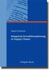 Integrierte Investitionsplanung in Supply Chains,: Ingmar Heitmann