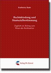 Rechtsbindung und Staatszielbestimmung, Zugleich ein Beitrag zum Wesen des Rechtssatzes: Karlheinz ...