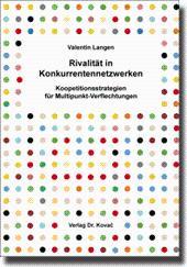 Rivalität in Konkurrentennetzwerken, Koopetitionsstrategien für Multipunkt-Verflechtungen: ...