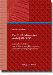 Der DNA-Massentest nach § 81h StPO, Freiwilliger Beitrag zur Verbrechensaufklärung oder versteckte ...