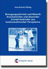 Bewegungsaktivität und Motorik brasilianischer und deutscher Grundschulkinder aus ...