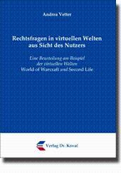 Rechtsfragen in virtuellen Welten aus Sicht des Nutzers, Eine Beurteilung am Beispiel der ...
