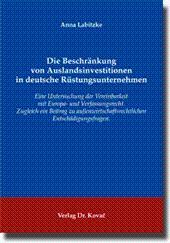 Die Beschränkung von Auslandsinvestitionen in deutsche Rüstungsunternehmen, Eine Untersuchung der...