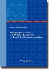 Verwaltungskooperation und Wettbewerbsneutralität im Bereich der Umsatzsteuererhebung,: Annette ...