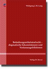 Betäubungsmittelstrafrecht - dogmatische Inkonsistenzen und Verfassungsfriktionen,: Wolfgang J. M. ...