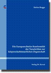 Die Europarechts(in-)konformität der Vorschriften zur körperschaftsteuerlichen Organschaft,: Stefan...