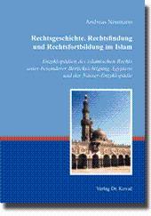 Rechtsgeschichte, Rechtsfindung und Rechtsfortbildung im Islam, Enzyklopädien des islamischen ...