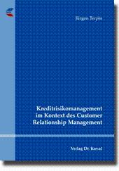 Kreditrisikomanagement im Kontext des Customer Relationship Management,: Jürgen Terpin