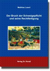Der Bruch der Schweigepflicht und seine Rechtfertigung,: Matthias Losert