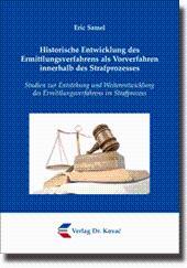 Historische Entwicklung des Ermittlungsverfahrens als Vorverfahren innerhalb des Strafprozesses, ...
