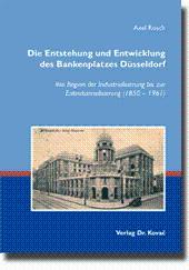 Die Entstehung und Entwicklung des Bankenplatzes Düsseldorf, Von Beginn der Industrialisierung bis ...