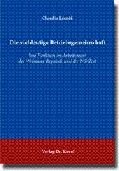 Die vieldeutige Betriebsgemeinschaft, Ihre Funktion im Arbeitsrecht der Weimarer Republik und der ...