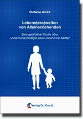 Lebens(ess)welten von Alleinerziehenden, Eine qualitative Studie über sozial benachteiligte allein ...