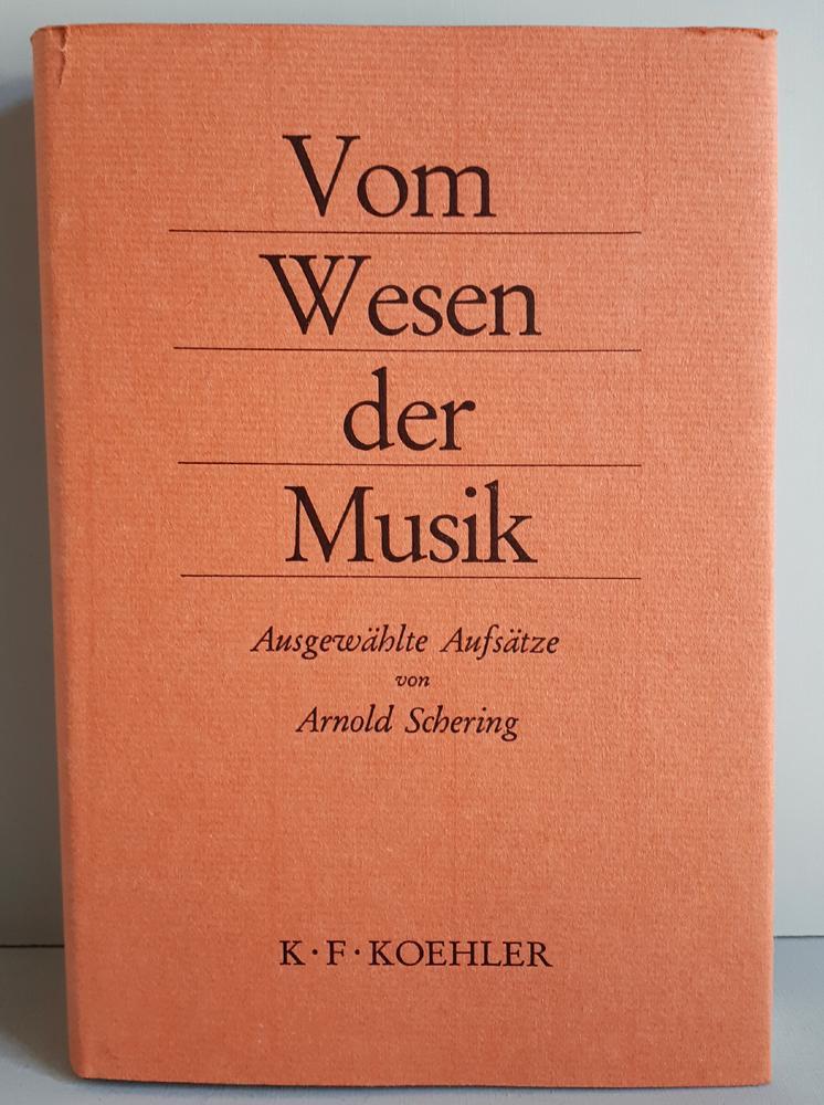 Vom Wesen der Musik - Ausgewählte Aufsätze von Arnold Schering - Musikalische Symbolkunde; Die Musikästhetik der deutschen Aufklärung; Carl Philipp Emanuel Bach und das