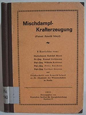 Mischdampf-Krafterzeugung (Patent Arnold Irinyi) - 5 Berichte: Irinyi, Arnold