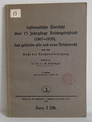 Systematische Übersicht über 73 Jahrgänge Reichsgesetzblatt (1867-1939),: Dehlinger, A. (Hg.)