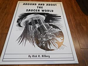 Around and About the Saucer World: Hilberg, Rick R.
