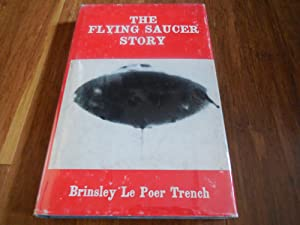 The Flying Saucer Story: Trench, Brinsley Le Poer