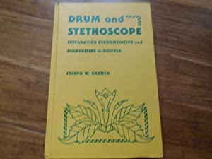 Drum and Stethoscope: Integrating Ethnomedicine and Biomedicine in Bolivia