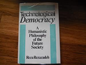 Technological Democracy: A Humanistic Philosophy of the Future Society