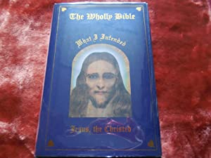 The Wholly Bible, What I Intended: Jesus, the Christed