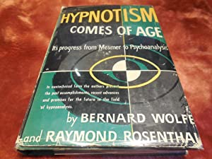 Hypnotism Comes of Age - Its Progress From Mesmer to Psychoanalysis: Wolfe, Bernard. Rosenthal, ...