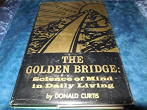 The Golden Bridge; Science of Mind in Daily Living: Curtis, Donald