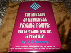 The Miracle of Universal Psychic Power: How to Pyramid Your Way to Prosperity