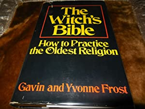 The Witch's Bible - How to Practice the Oldest Religion