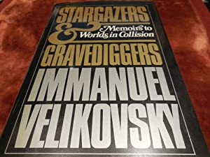 Stargazers and Gravediggers: Memoirs to Worlds in Collision: Immanuel Velikovsky