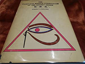The Complete Magick Curriculum of the Secret Order G.'.B.'.G.'. (Great Brotherhood ...