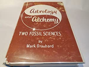 Astrology and Alchemy - Two Fossil Sciences: Graubard, Mark
