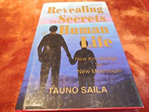 Revealing the Secrets of the Human Life: New Knowledge for New Millennium: Saila, Tauno