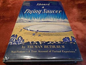 Aboard a Flying Saucer (Non-Fiction) - A True Account of Personal Experience: Bethurum, Truman