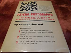Psycho-Pictography - The New Way to Use the Miracle Power of Your Mind: Howard, Vernon